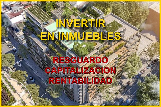 Invertir en inmubles resguardo capitalizacion rentabilidad